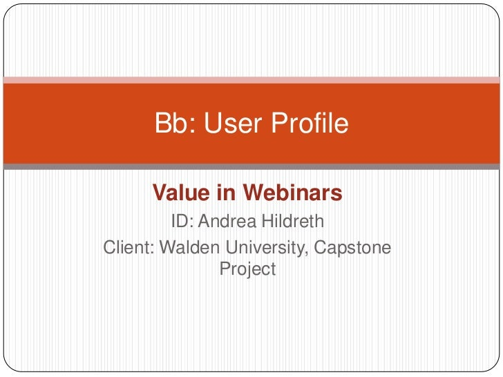 Value in Webinars<br />ID: Andrea Hildreth<br />Client: Walden University, Capstone Project<br />Bb: User Profile<br />