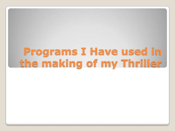 Programs I Have used in the making of my Thriller<br />