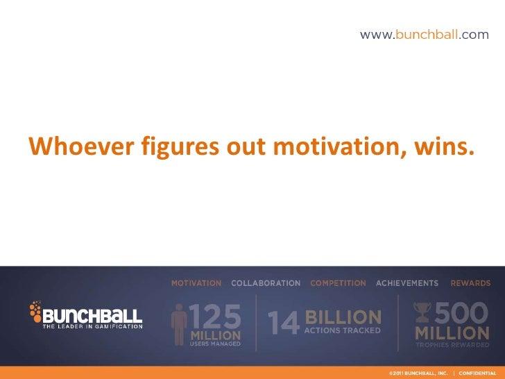 Whoever figures out motivation, wins.       @bunchball   @rajatrocks   #gamification   #vatorspark