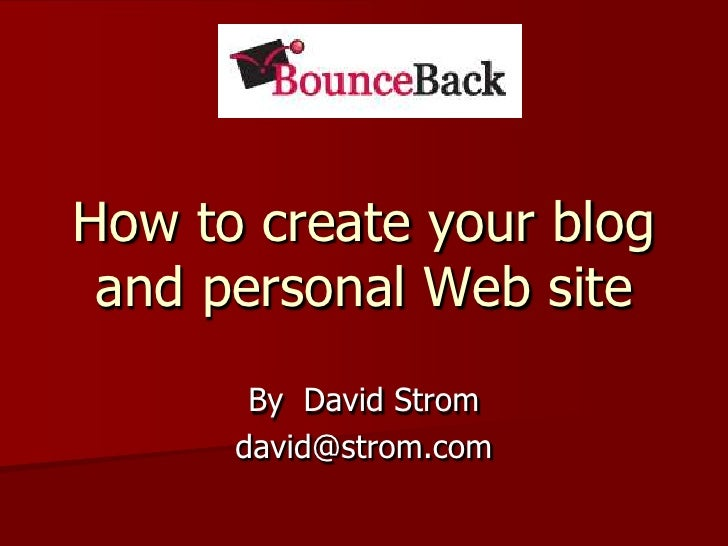How to create your blog and personal Web site<br />By  David Strom<br />david@strom.com<br />