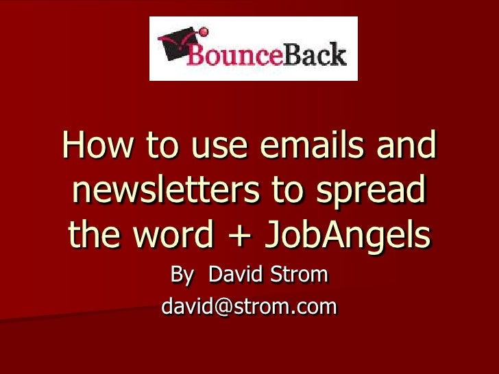 How to use emails and newsletters to spread the word + JobAngels<br />By  David Strom<br />david@strom.com<br />
