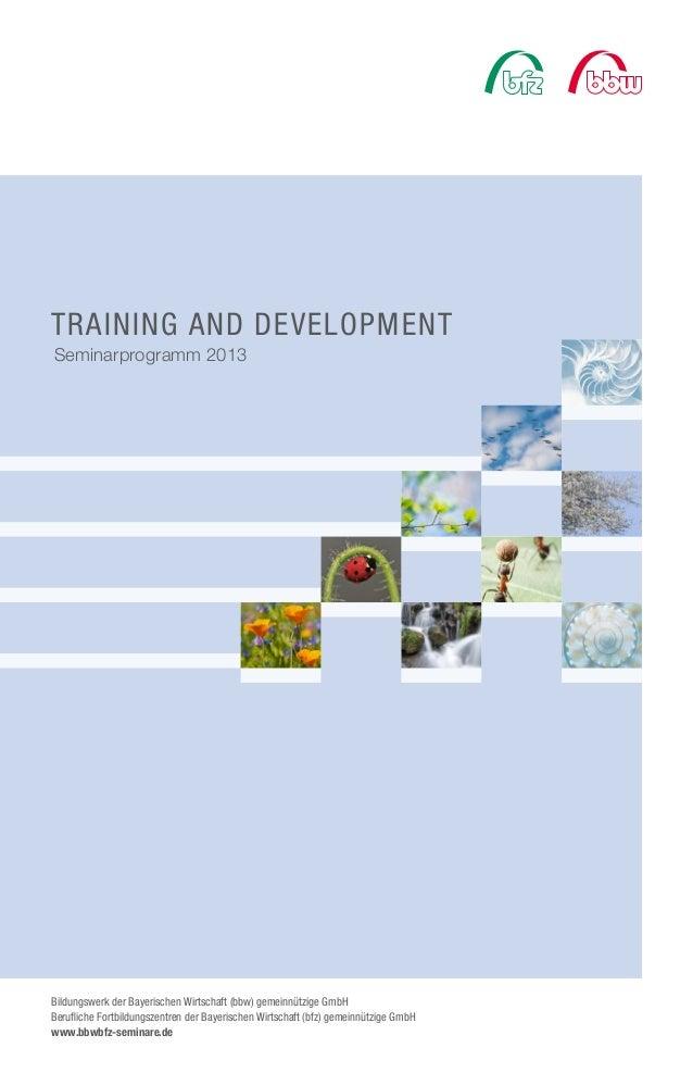 TRAINING AND DEVELOPMENTSeminarprogramm 2013Bildungswerk der Bayerischen Wirtschaft (bbw) gemeinnützige GmbHBerufliche For...