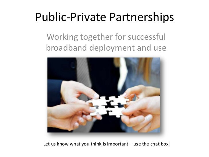 Public-Private Partnerships  Working together for successful  broadband deployment and use Let us know what you think is i...