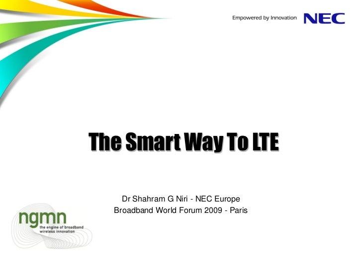 The Smart Way To LTE    Dr Shahram G Niri - NEC Europe  Broadband World Forum 2009 - Paris