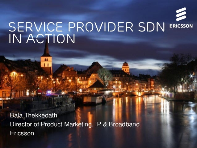 Service provider sdn In action  Bala Thekkedath Director of Product Marketing, IP & Broadband Ericsson