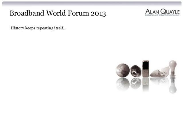Broadband World Forum 2013 History keeps repeating itself…