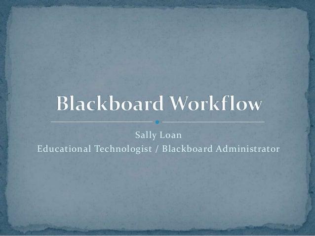 Sally Loan Educational Technologist / Blackboard Administrator