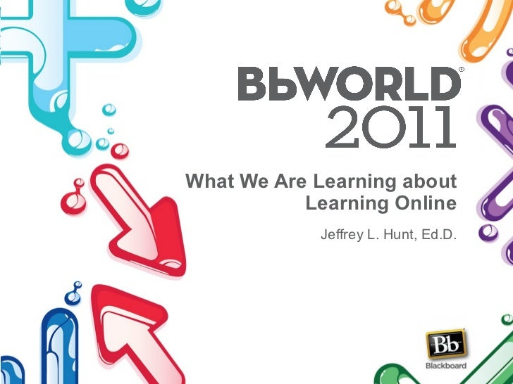 What We Are Learning about Learning Online Jeffrey L. Hunt, Ed.D.