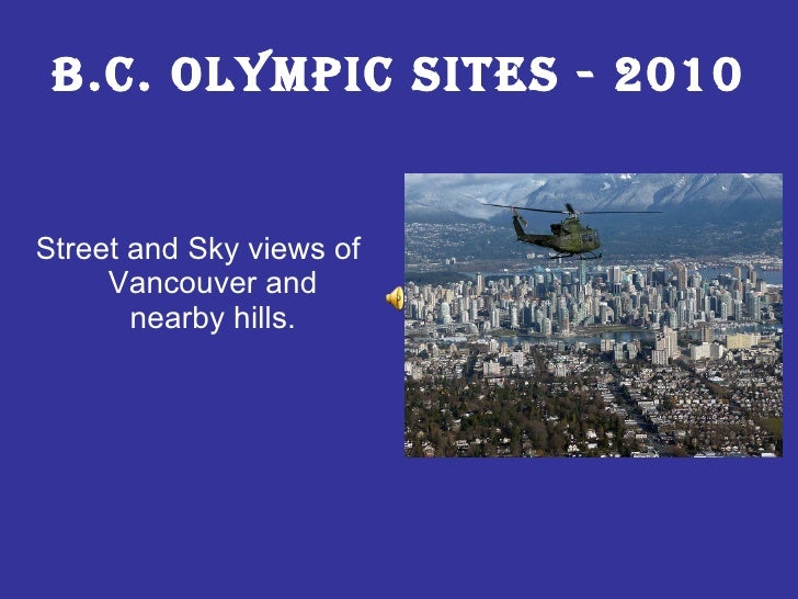 B.C. Olympic Sites - 2010 <ul><li>Street and Sky views of Vancouver and nearby hills. </li></ul>