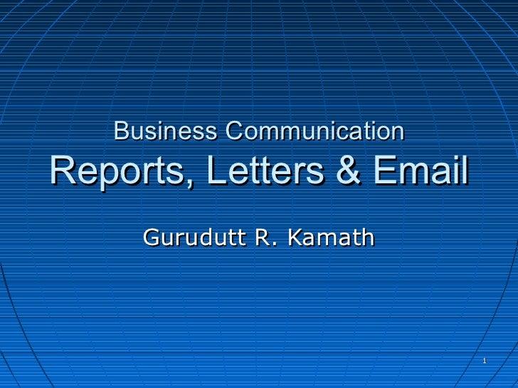 Business CommunicationReports, Letters & Email     Gurudutt R. Kamath                            1
