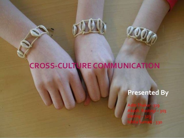 CROSS CULTURAL COMMUNICATION IN BUSINESS CROSS-CULTURE COMMUNICATION Presented By Aditi Thakur -319 Akash. Rastogi – 303 D...