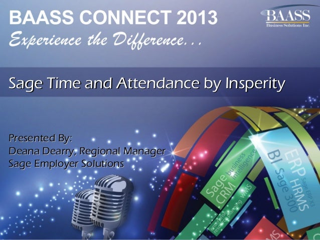 Sage Time and Attendance by Insperity Presented By: Deana Dearry, Regional Manager Sage Employer Solutions