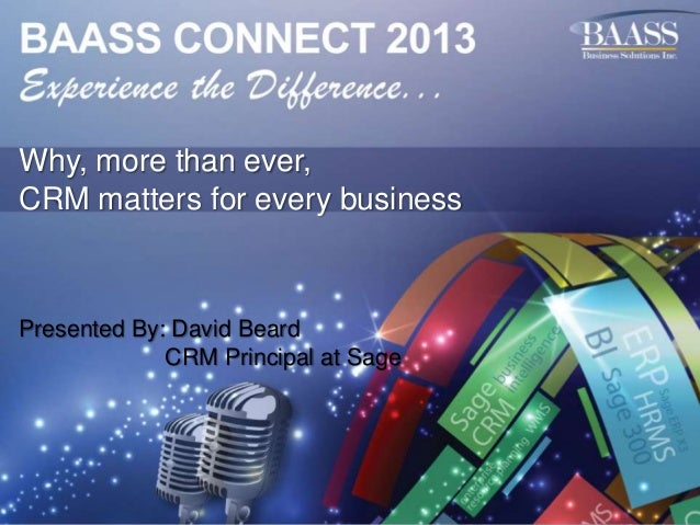 BAASS Connect 2013 Why More Than Ever, CRM Matters For Every Business