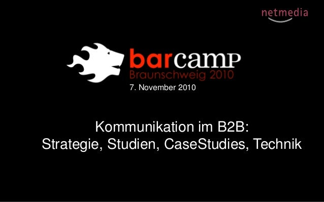 7. November 2010 Kommunikation im B2B: Strategie, Studien, CaseStudies, Technik