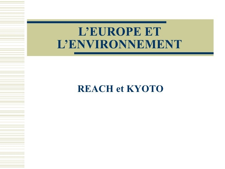 L'EUROPE ET L'ENVIRONNEMENT REACH et KYOTO