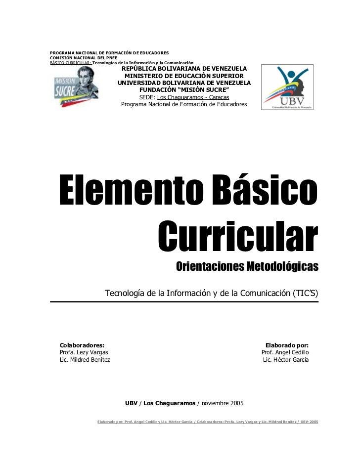 PROGRAMA NACIONAL DE FORMACIÓN DE EDUCADORESCOMISIÓN NACIONAL DEL PNFEBÁSICO CURRICULAR: Tecnologías de la Información y l...