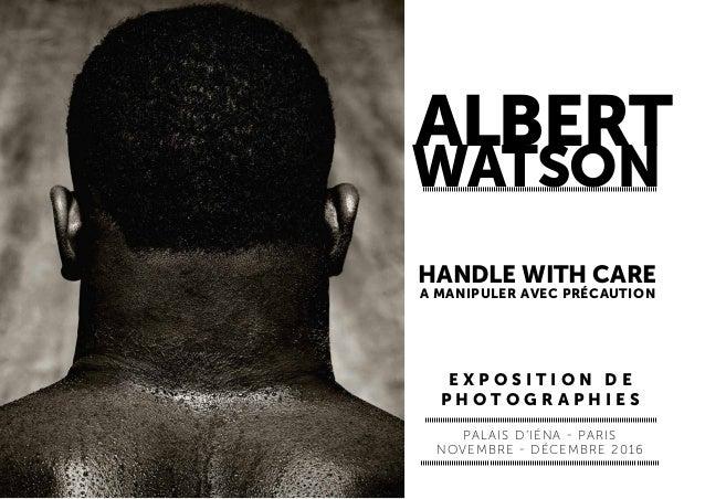 PALAIS D'IÉNA - PARIS novembre - décembre 2016 albert watson HANDLE WITH CARE A MANIPULER AVEC PRÉCAUTION E X P OS I T I O...