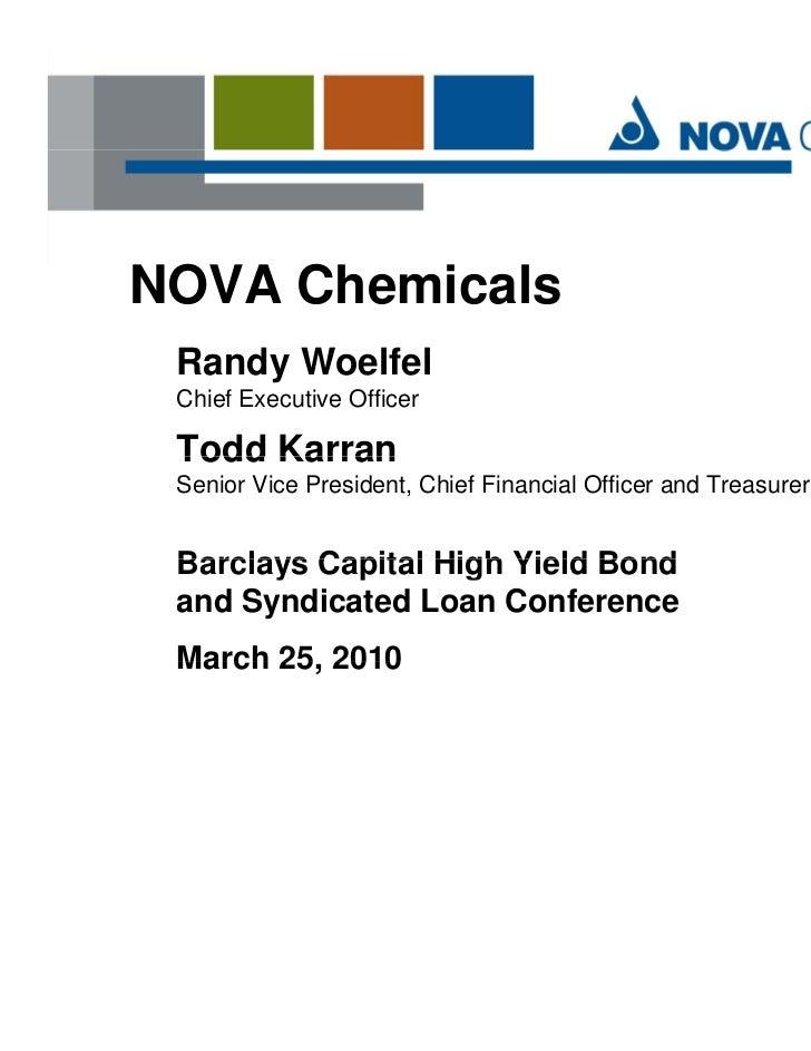 NOVA Chemicals Randy W lf l R d Woelfel Chief Executive Officer Todd Karran Senior Vice President, Chief Financial Officer...