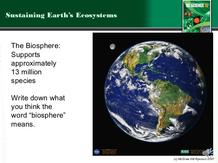 Sustaining Earth's Ecosystems The Biosphere: Supports approximately 13 million species Write down what you think the word ...