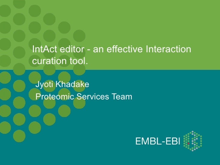 IntAct editor - an effective Interactioncuration tool.Jyoti KhadakeProteomic Services Team