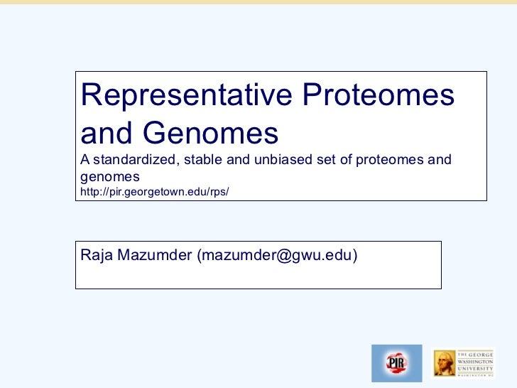 Representative Proteomesand GenomesA standardized, stable and unbiased set of proteomes andgenomeshttp://pir.georgetown.ed...