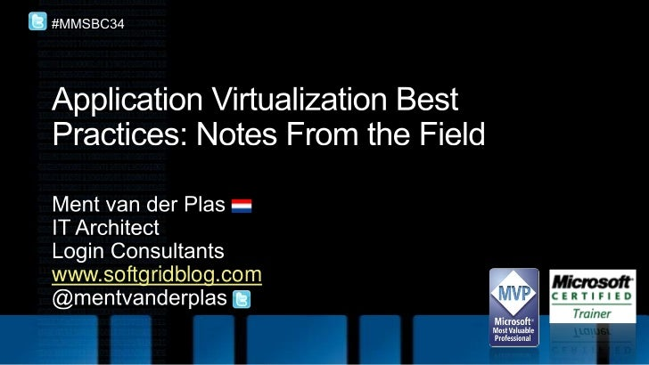 Application Virtualization Best Practices: Notes From the Field <br />Ment van der Plas<br />IT Architect<br />Login Consu...