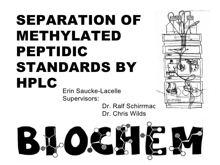 SEPARATION OF METHYLATED PEPTIDIC STANDARDS BY HPLC Erin Saucke-Lacelle Supervisors:  Dr. Ralf Schirrmacher Dr. Chris Wilds