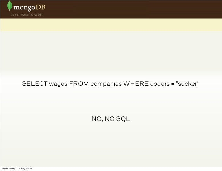 """SELECT wages FROM companies WHERE coders = """"sucker""""                                       NO, NO SQL     Wednesday, 21 Jul..."""