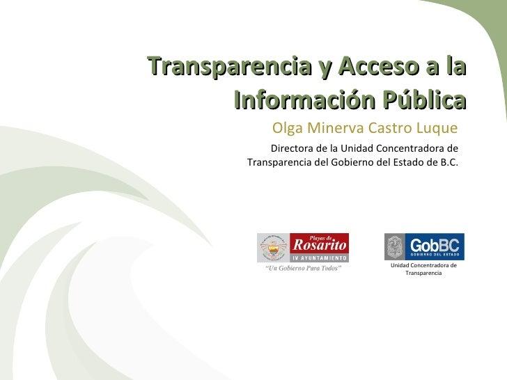 Transparencia y Acceso a la Información Pública Olga Minerva Castro Luque Directora de la Unidad Concentradora de Transpar...