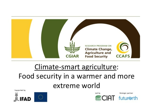 Climate-­‐smart	   agriculture:	    Food	   security	   in	   a	   warmer	   and	   more	...