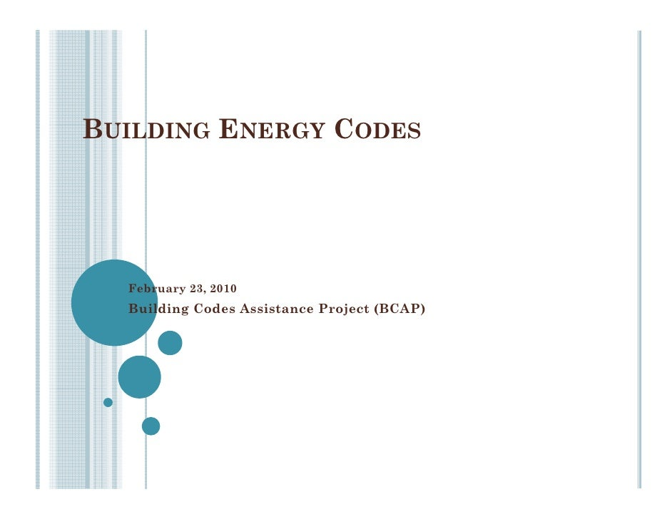 BUILDING ENERGY CODES       February 23, 2010   Building Codes Assistance Project (BCAP)