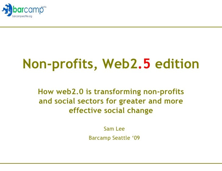 Non-profits, Web2 .5  edition How web2.0 is transforming non-profits and social sectors for greater and more effective soc...