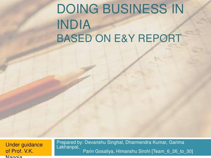 DOING BUSINESS IN                 INDIA                 BASED ON E&Y REPORT                 Prepared by: Devanshu Singhal,...