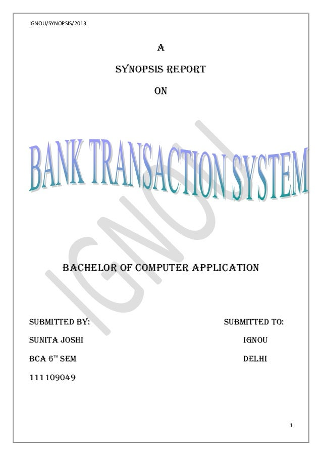 IGNOU/SYNOPSIS/2013  A SYNOPSIS REPORT ON  Bachelor OF COMPUTER APPLICATION  SUBMITTED BY:  SUBMITTED TO:  SUNITA JOSHI  I...