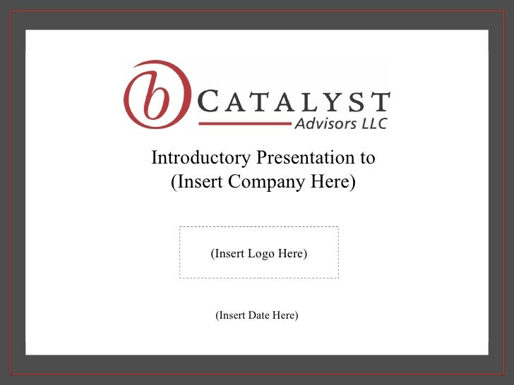 Introductory Presentation to (Insert Company Here) (Insert Date Here) (Insert Logo Here)