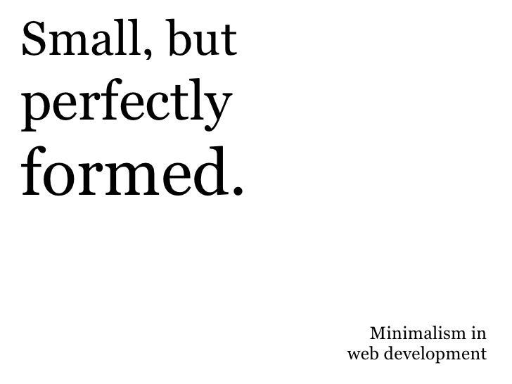 Small, but perfectly formed.                 Minimalism in              web development