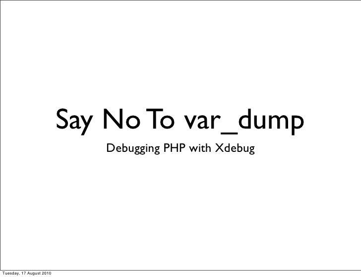 Say no to var_dump