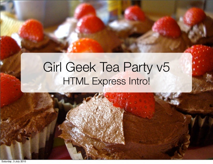Girl Geek Tea Party v5                           HTML Express Intro!Saturday, 3 July 2010