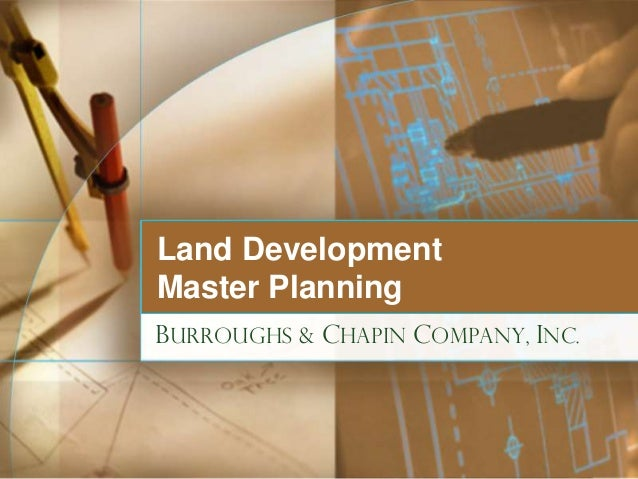 Land Development Master Planning BURROUGHS & CHAPIN COMPANY, INC.