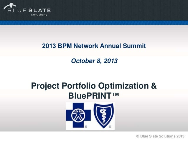 © Blue Slate Solutions 2013 2013 BPM Network Annual Summit October 8, 2013 Project Portfolio Optimization & BluePRINT™