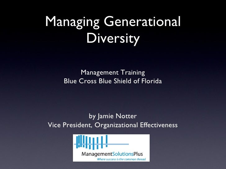 Managing Generational Diversity Management Training Blue Cross Blue Shield of Florida by Jamie Notter Vice President, Orga...
