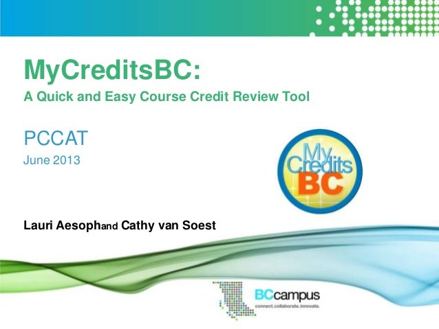 MyCreditsBC:A Quick and Easy Course Credit Review ToolPCCATJune 2013Lauri Aesophand Cathy van Soest