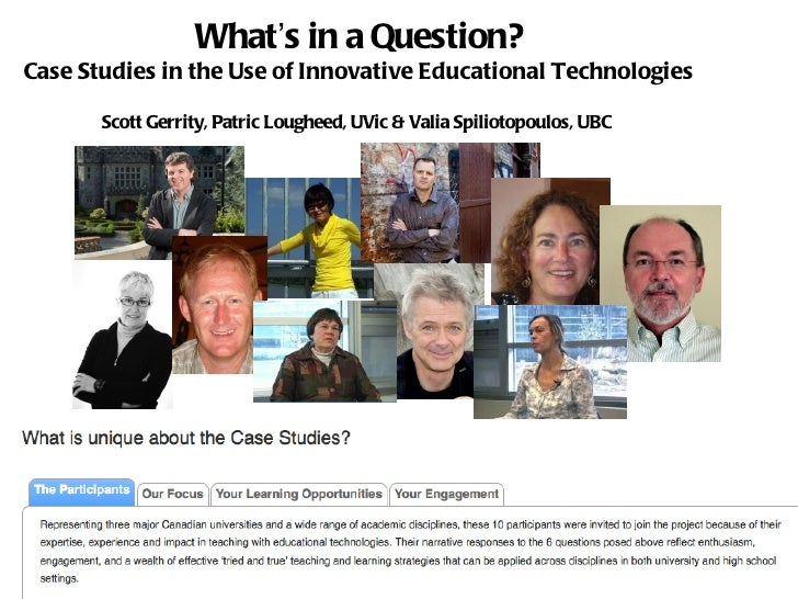 What's in a Question?Case Studies in the Use of Innovative Educational Technologies       Scott Gerrity, Patric Lougheed, ...