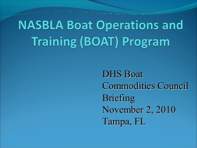 DHS BoatDHS Boat Commodities CouncilCommodities Council BriefingBriefing November 2, 2010November 2, 2010 Tampa, FLTampa, ...