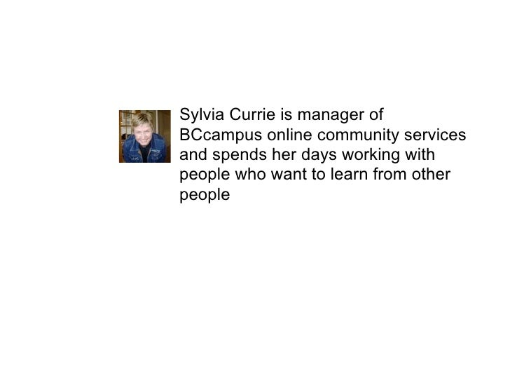 Sylvia Currie is manager of BCcampus online community services and spends her days working with people who want to learn f...