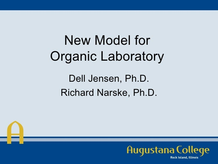 New Model for  Organic Laboratory  Dell Jensen, Ph.D. Richard Narske, Ph.D.