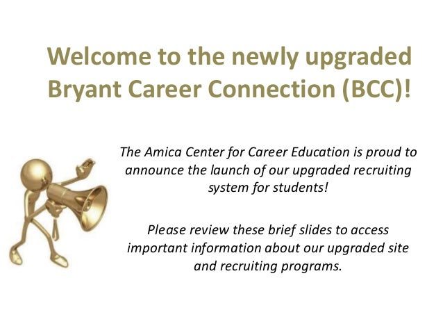 Welcome to the newly upgraded Bryant Career Connection (BCC)! The Amica Center for Career Education is proud to announce t...