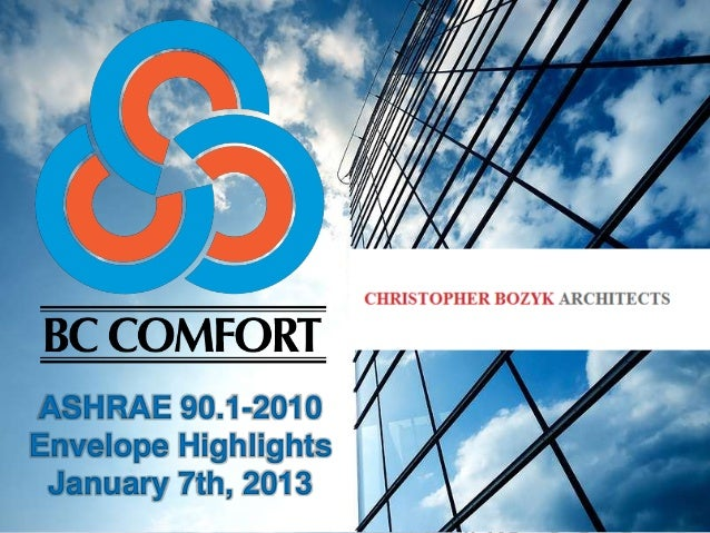 BC Comfort ASHRAE 90.1 2010 Envelope Highlights (Christopher Boyzk Architects)- January 2013 Presentation