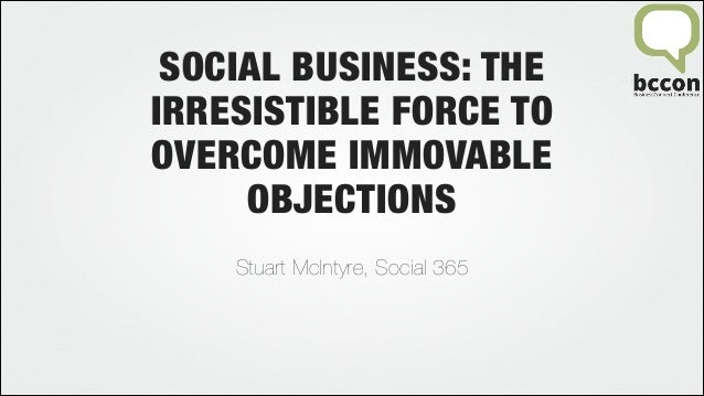 BCCON 2014 - Social Business: The irresistible force to overcome immovable objections...