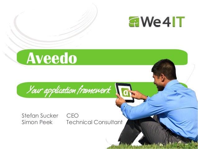 Stefan Sucker CEO Simon Peek Technical Consultant Aveedo Your application framework
